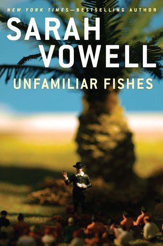 sarah_vowell_unfamiliar_fishes