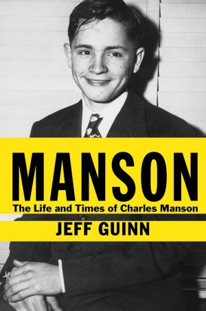 Manson: The Life and Times of Charles Manson by Jeff Guinn. Simon & Schuster, 497 pps., $27.50