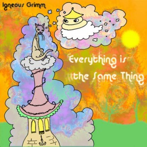 Igneous Grimm's sophomore album, Everything Is the Same Thing, is pure country-psychedelia.