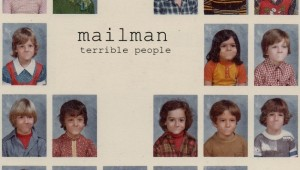 Terrible People is the first -- and may be the last -- we hear of recorded Mailman.