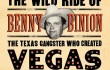 Blood Aces: The Wild Ride of Benny Binion, the Texas Gangster Who Created Vegas Poker, By Doug J. Swanson. Viking Press; 368 pps.; $27.95