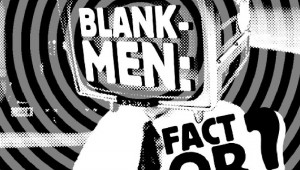 Blank-Men's debut recording, the six-song EP Fact or Fiction?, sounds like Devo or The B-52's but is more ragged, more punk.