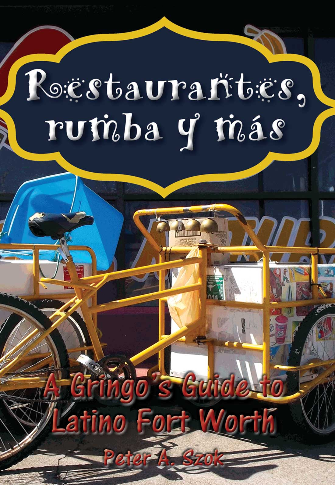 Restaurantes, rumba y más: A Gringo's Guide to Latino Fort Worth, by Peter Szok. TCU Press, $9.95, 132 pps.